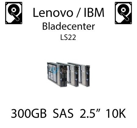 "300GB 2.5"" dedykowany dysk serwerowy SAS do serwera Lenovo / IBM Bladecenter LS22, HDD Enterprise 10k, 600MB/s - 44W2264"